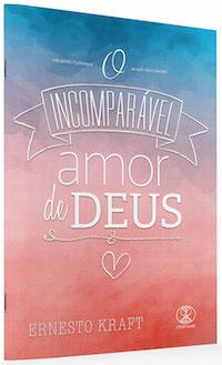 O Incomparável Amor de Deus  Ernesto Kraft  Infinito, Imensurável, Insondável